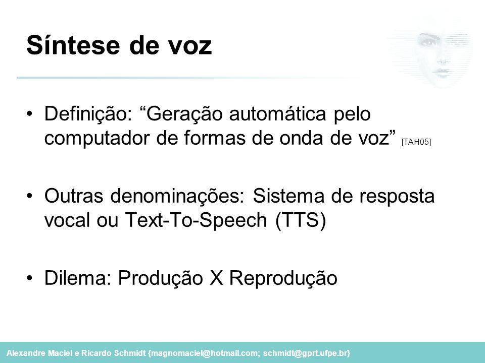 Síntese de voz Definição: Geração automática pelo computador de formas de onda de voz [TAH05]